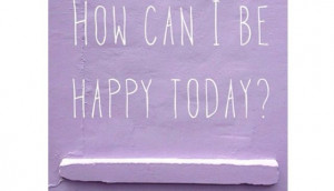 How can I be happy today?