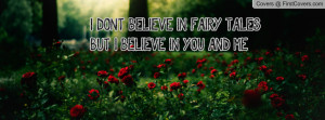 Quotes I Believe in Fairy Tales