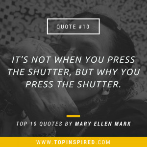 TOP 10 Quotes by Mary Ellen Mark