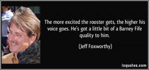 ... got a little bit of a Barney Fife quality to him. - Jeff Foxworthy