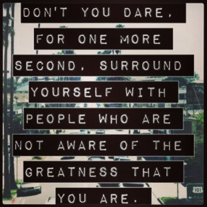 So true) #quote - don't you dare for one more second, surround ...