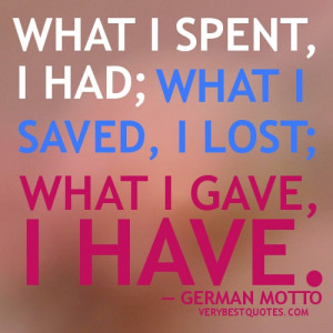 Giving Quotes - What I spent, I had, what I saved I lost, what I gave ...