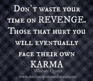 Don't waste your time on revenge. Those who hurt you will eventually ...