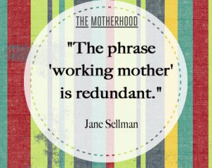 The phrase 'working mother' is redundant.
