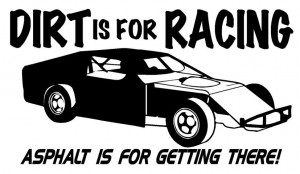 Dirt Track Racing Sayings Dirt is for racing modified ( ...