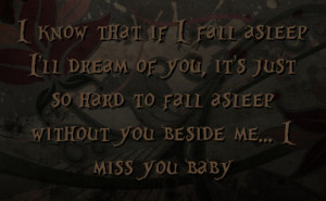 ... you it s just so hard to fall asleep without you beside me i miss you