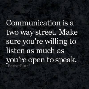 Communication is a two way street