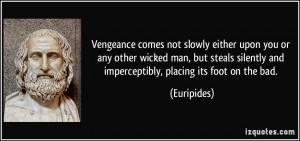 Vengeance comes not slowly either upon you or any other wicked man ...