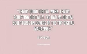 quote-Rick-Baker-i-enjoy-doing-digital-work-i-enjoy-8475.png