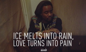 rapper, wale, awesome, sayings, quotes, love, pain | Inspirational ...
