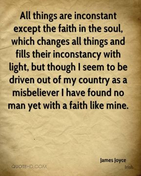 James Joyce - All things are inconstant except the faith in the soul ...
