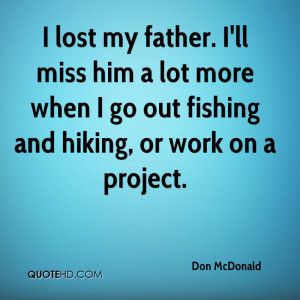 lost my father. I'll miss him a lot more when I go out fishing and ...
