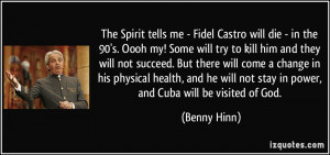 Fidel Castro will die - in the 90's. Oooh my! Some will try to kill ...