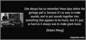 to remember these days where the garbage pail is, because it's so easy ...