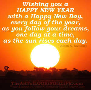 you a HAPPY NEW YEAR, with a Happy New Day, every day of the year ...