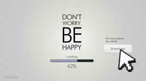 Don\'t worry. Be Happy