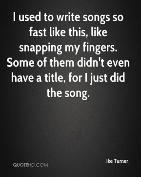 Ike Turner - I used to write songs so fast like this, like snapping my ...