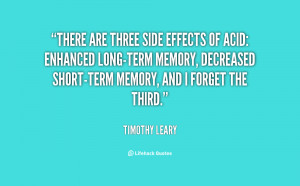 There are three side effects of acid: enhanced long-term memory ...