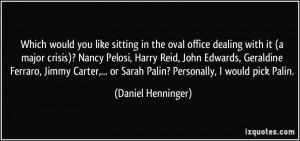 ... Jimmy Carter,... or Sarah Palin? Personally, I would pick Palin