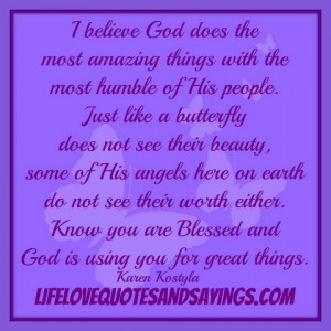 Believe God Does The Most Amazing Things With The Most Humble Of His ...