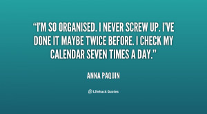 File Name : quote-Anna-Paquin-im-so-organised-i-never-screw-up-97138 ...