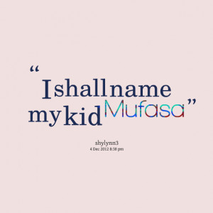 Quotes Picture: i shall name my kid mufasa