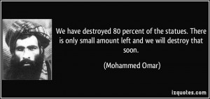 We have destroyed 80 percent of the statues. There is only small ...