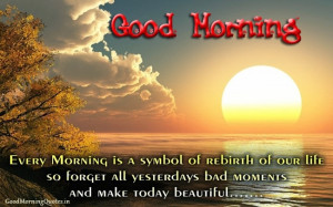 ... all yesterdays bad moments and make today beautiful. Good Morning