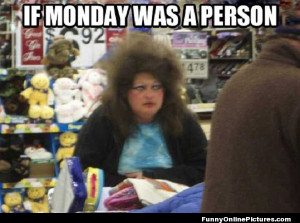 Check out this funny meme picture of what Monday would look like if it ...