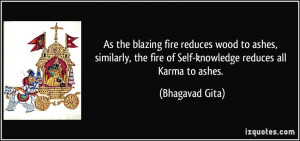 ... the fire of Self-knowledge reduces all Karma to ashes. - Bhagavad Gita