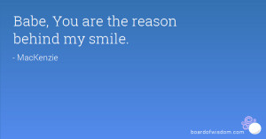 Babe, You are the reason behind my smile.