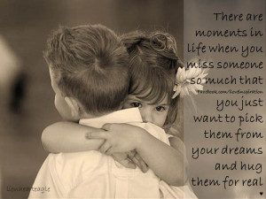 are moments in life when you miss someone so much that you just want ...