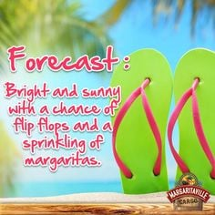 ... chance of flip flops, and a sprinkling of margaritas! Flip Flop Quotes
