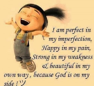 ... Best Quote by Author Unknown: I am perfect in my imperfection , happy