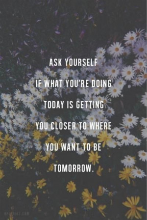 Are your choices getting closer to where you want to be?