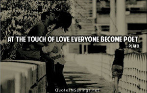 At the touch of love everyone become poet.