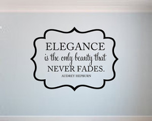 Elegance is the only beauty that never fades Audrey Hepburn Quote ...