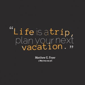 Life Quotes Vacation