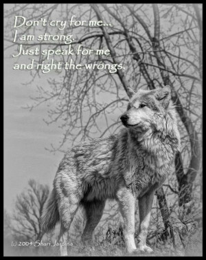 ... am strong...Just speak for me...and right the wrongs. Wolf quote