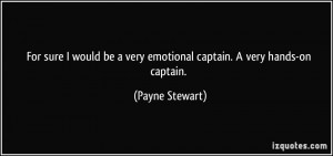 For sure I would be a very emotional captain. A very hands-on captain ...