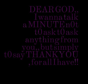Quotes Picture: dear god,, i wanna talk a minute n0t t0 ask t0 ask ...