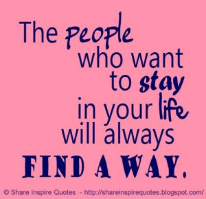 The people who want to stay in your life will always find a way ...