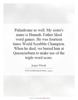 Palindrome as well. My sister's name is Hannah. Father liked word ...