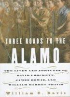 ... to the Alamo: The Saga of Davey Crockett, Jim Bowie, & William Travis