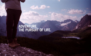 Adventure the persuit of life