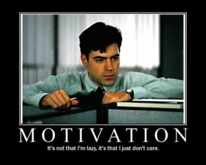 ... and now I'm telling you that it can be good to be unmotivated