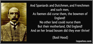 ... Old England! And on her broad bosom did they ever thrive! - Basil Hood