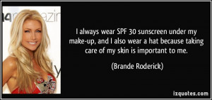 always wear SPF 30 sunscreen under my make-up, and I also wear a hat ...