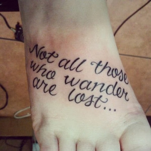 Not all those who wander are lost - quotes tattoos on foot