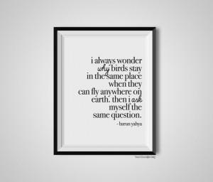 Always Wonder Why Birds Stay, Harun Yahya, Quote Print, Quotation ...
